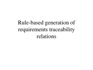 Rule-based generation of requirements traceability relations