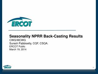 Seasonality NPRR Back-Casting Results CWG/MCWG Suresh Pabbisetty, CQF, CSQA. ERCOT Public