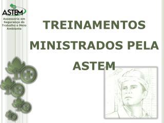 TREINAMENTOS MINISTRADOS PELA ASTEM