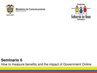 Seminario 6 How to measure benefits and the impact of Government Online