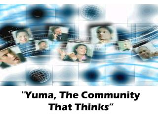 """ Yuma, The Community That Thinks"""