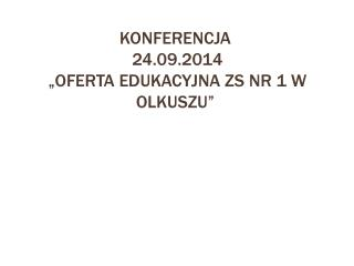 """KONFERENCJA 24.09.2014  """"oferta edukacyjna  zs  nr 1 w Olkuszu"""""""