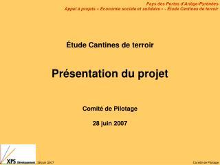 Étude Cantines de terroir Présentation du projet Comité de Pilotage 28 juin 2007