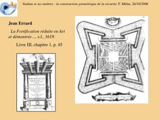 Jean Errard  La Fortification réduite en Art et démontrée… , s.l., 1619.