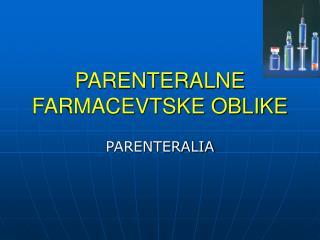 PARENTERALNE FARMACEVTSKE OBLIKE