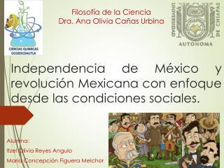 Independencia de México y revolución Mexicana con enfoque desde las condiciones sociales.