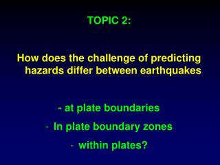 TOPIC 2: How does the challenge of predicting hazards differ between earthquakes