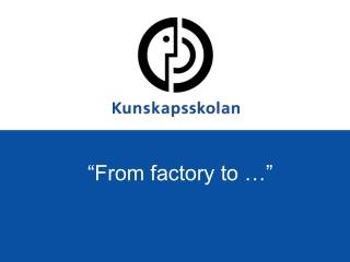 """From factory to …"""