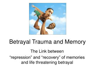 Betrayal Trauma and Memory