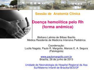 Sessão de  Anatomia Clínica Doença hemolítica pelo Rh (forma anêmica)