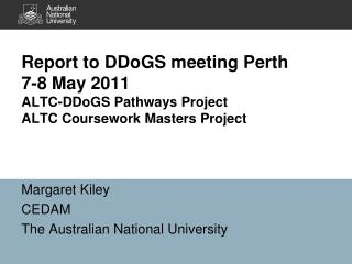 Margaret Kiley CEDAM The Australian National University