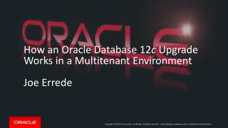 How an Oracle Database 12 c  Upgrade Works in a Multitenant Environment Joe  Errede