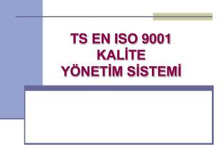 TS EN ISO  9001  KAL?TE  Y�NET?M S?STEM?
