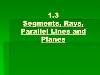 1.3 Segments, Rays, Parallel Lines and Planes