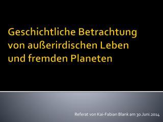 Geschichtliche Betrachtung von außerirdischen Leben  und fremden Planeten