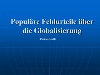 Populäre Fehlurteile über die Globalisierung