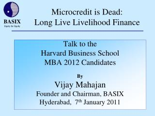 Microcredit is Dead:  Long Live Livelihood Finance