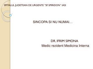 """SPITALUL JUDETEAN DE URGENTE """"SF. SPIRIDON"""" IASI SINCOPA SI NU NUMAI… DR. IFRIM SIMONA"""