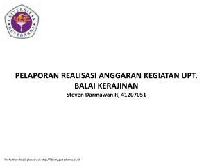 PELAPORAN REALISASI ANGGARAN KEGIATAN UPT. BALAI KERAJINAN Steven Darmawan R, 41207051