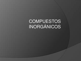 COMPUESTOS INORGÁNICOS