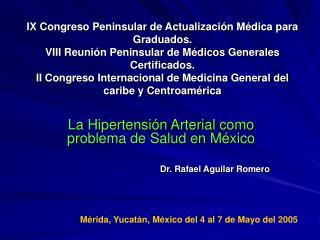 La Hipertensión Arterial como problema de Salud en México Dr. Rafael Aguilar Romero