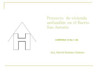 Proyecto  de vivienda unifamiliar en el Barrio San Antonio