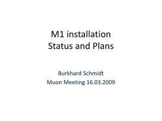 M1 installation  Status and Plans