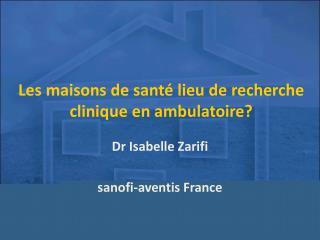 Les maisons de sant� lieu de�recherche clinique en ambulatoire?