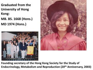 Graduated from the University of Hong Kong: MB. BS. 1668 (Hons.) MD 1974 (Hons.)