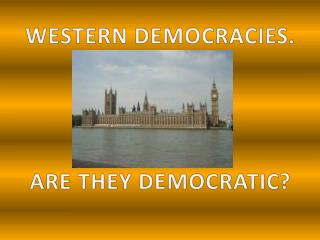 WESTERN DEMOCRACIES. ARE THEY DEMOCRATIC?