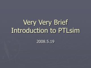 Very Very Brief Introduction to PTLsim