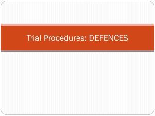 Trial Procedures: DEFENCES