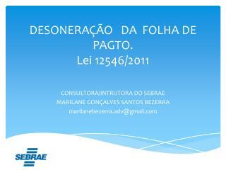 DESONERA  O   DA  FOLHA DE PAGTO. Lei 12546
