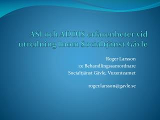 ASI och ADDIS erfarenheter vid utredning  Inom Socialtjänst Gävle