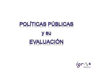 POLÍTICAS PÚBLICAS  y su EVALUACIÓN