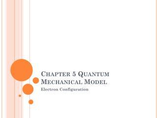 Chapter 5 Quantum Mechanical Model