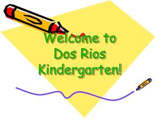 Welcome to  Dos Rios Kindergarten!