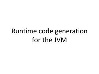 Runtime code generation for the JVM