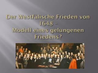 Der Westfälische Frieden von 1648 – Modell eines gelungenen Friedens?