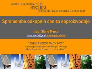 Spremembe odkupnih cen za soproizvodnjo mag. Stane Merše stanerse@ijs.si ; rcp.ijs.si/ceu/