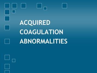ACQUIRED COAGULATION ABNORMALITIES