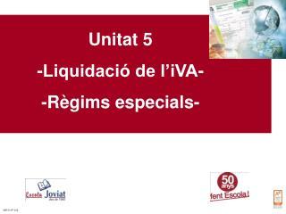 Unitat 5 -Liquidaci� de l�iVA- -R�gims especials-