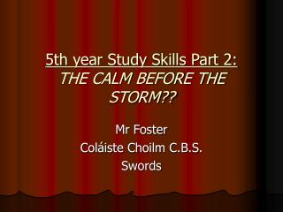 5th year Study Skills Part 2: THE CALM BEFORE THE STORM??