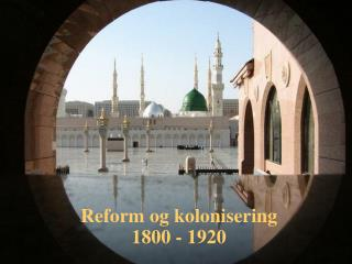 Reform og kolonisering  1800 - 1920