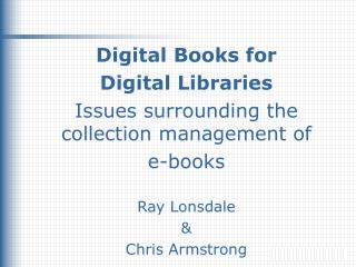 Digital Books for Digital Libraries Issues surrounding the collection management of e-books