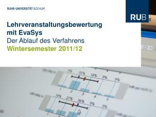 Lehrveranstaltungsbewertung  mit EvaSys Der Ablauf des Verfahrens Wintersemester 2011/12