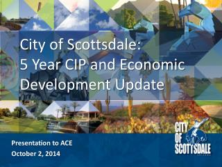 City of Scottsdale:  5 Year CIP and Economic Development Update