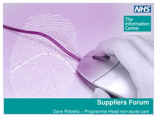 Suppliers Forum Dave Roberts – Programme Head non-acute care