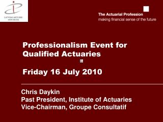 Professionalism Event for Qualified Actuaries Friday 16 July 2010