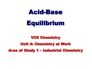 Acid-Base  Equilibrium VCE Chemistry  Unit 4: Chemistry at Work